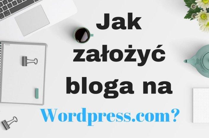 Jak założyć bloga na WordPress.com? Poradnik!