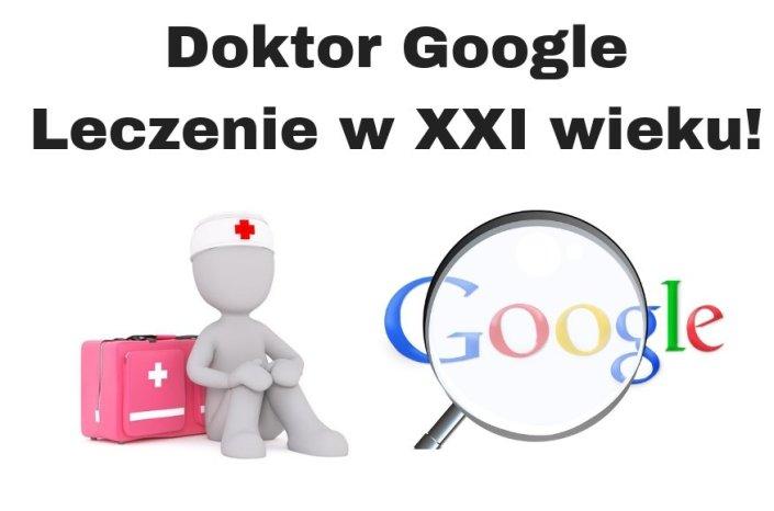 Doktor Google czyli leczenie na miarę XXI wieku