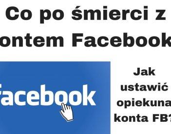 Co po śmierci z kontem Facebook?
