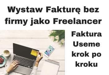 Jak wystawić fakturę bez firmy jako Freelancer?