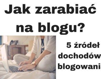 Jak zarabiać na blogu? Poznaj 5 metod zarabiania na blogowaniu