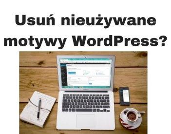 Jak usunąć nieużywane motywy WordPress?