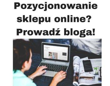 Jak pozycjonować sklep internetowy? Zacznij prowadzić bloga!
