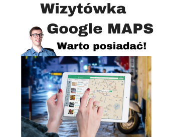 Wizytówka w Google Maps - dlaczego warto ją posiadać?
