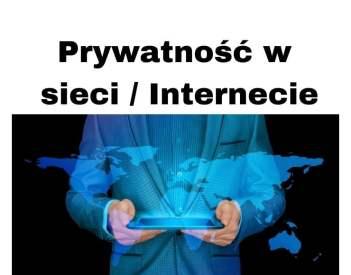 Prywatność w sieci czyli zagrożenia i ochrona prywatności w Internecie