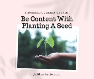 Be Content With Planting A Seed