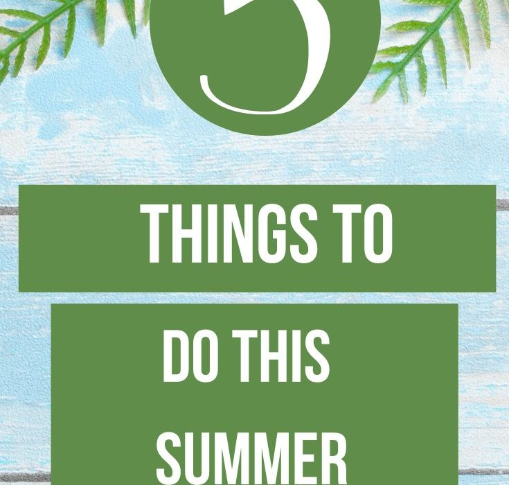 5 Things To Do This Summer