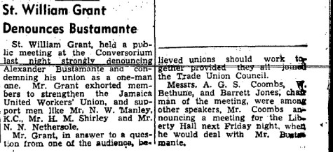 In this Daily Gleaner article for Saturday, April 18, 1942, Grant strongly denounced Alexander Bustamante and condemned the BITU as a one-man Union. (The Daily Gleaner, Saturday, April 18, 1942, pg. 14)