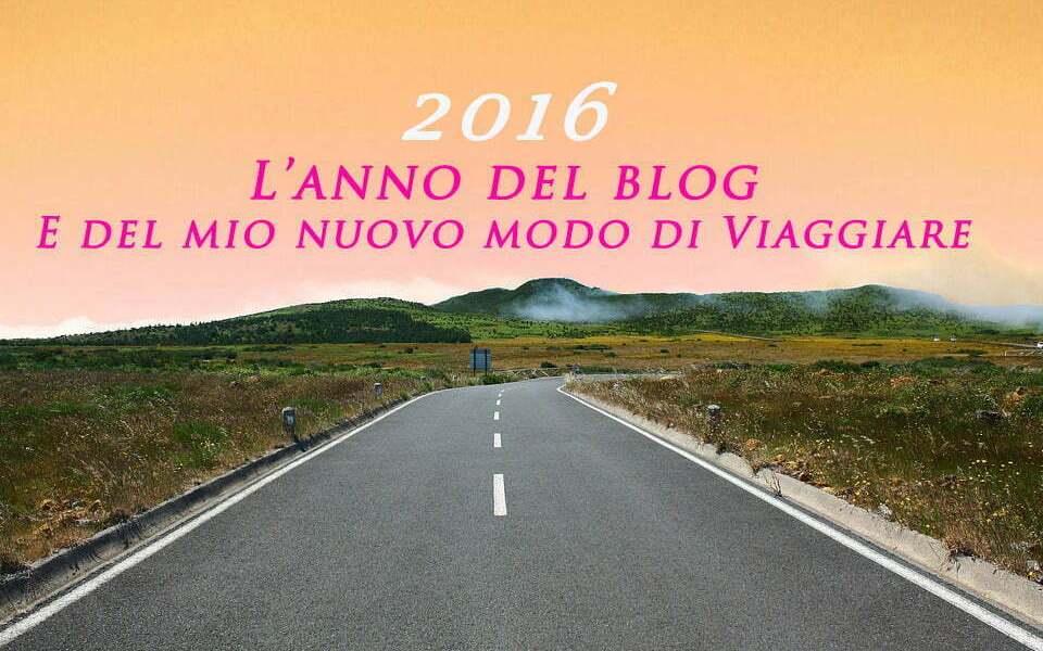 2016: l'anno del blog e del mio nuovo modo di viaggiare