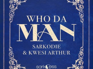 Sarkodie ft. Kwesi Arthur – Who Da Man