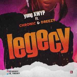 Yung Xwyp Ft Chronic & Dreezy - Legacy