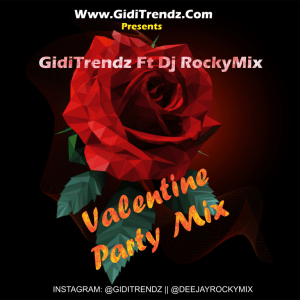 GidiTrendz Ft Dj RockyMix – Valentine Party Mix