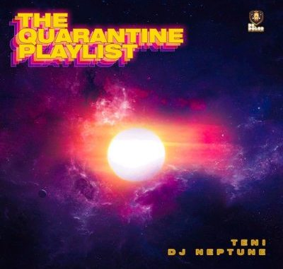 Teni Ft. Dj Neptune – The Quarantine Playlist