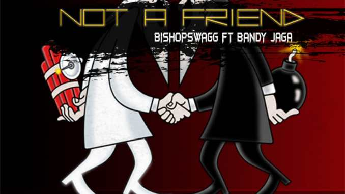 BishopSwagg - Not A Friend Ft. Bandy Jaga