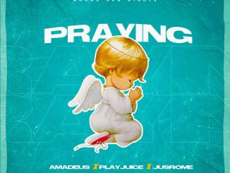 Amadeus - Praying Feat. PlayaJuice, JusRome