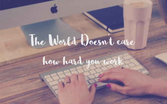 The-World-Doesnt-Care-How-Hard-You-Work