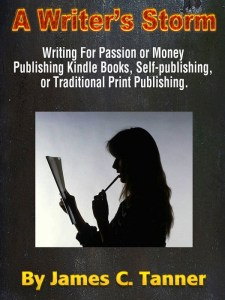 a writer's storm,a writers storm,writing for money,publishing,self-pulishing,kindle books,james c tanner