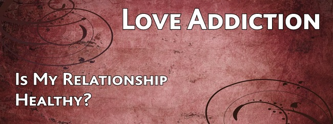Love and relationship addiction