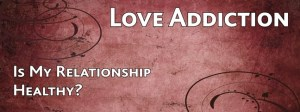 relationship addiction,addiction to a person,addicition to people,addicted to a person,love addict,love addiction symptoms, facing love addiction,james c tanner,relationship addiction -- the love addict