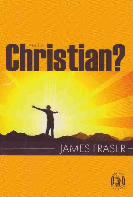 Am I a Christian by James Fraser of Brea Scottish Covenanters Bass Rock Prisoner