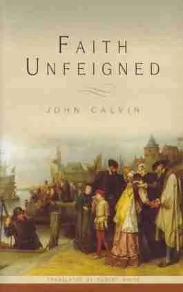 Faith Unfeigned Sermons by John Calvin Banner of Truth Reformation