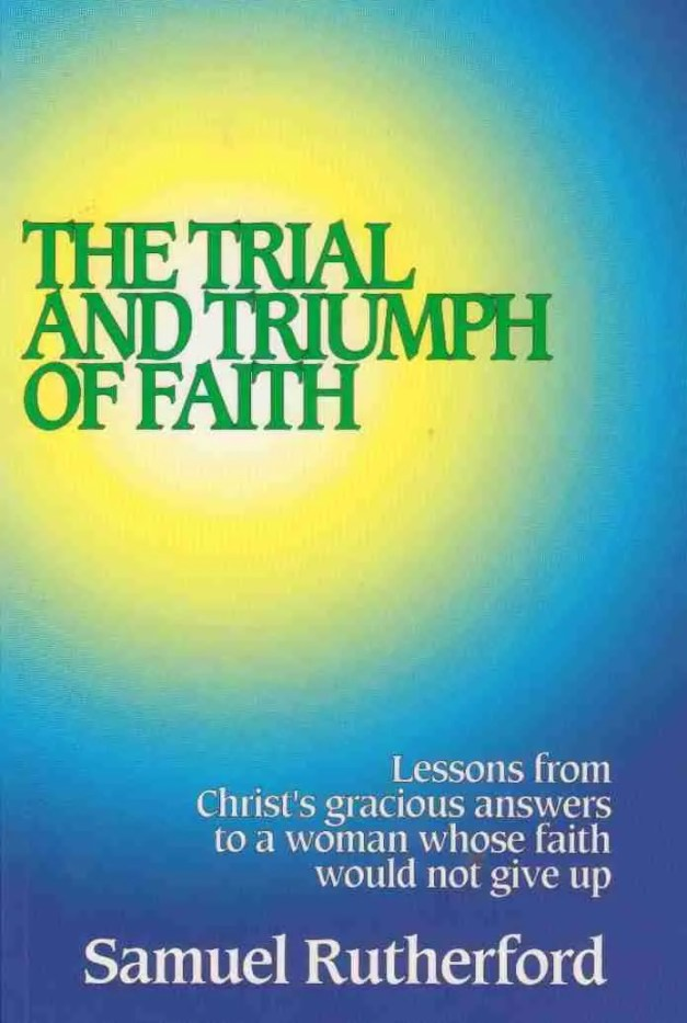 Trial and Triumph of Faith by Samuel Rutherford Puritan Sermons Scottish Covenanters National Covenant