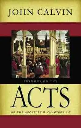 Sermons Bible Commentaries Acts Acts of the Apostles New Testament John Calvin Reformed Theology Christian Books