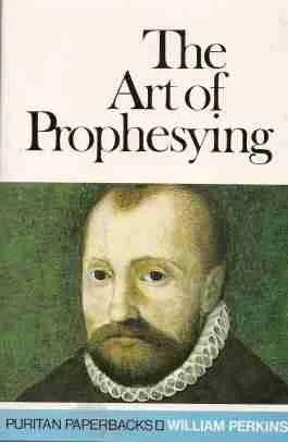 William Perkins Art of Prophesying Puritan, Reformed, Theology, Christian Books, Banner of Truth