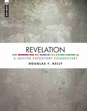 Douglas Kely Commentary on Revelation Christian Focus Mentor