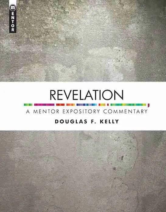 Douglas Kely Commentary on Revelation Christian Focus Mentor