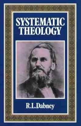 Systematic Theology by R. L. Dabney, Reformed Theology Christian Books
