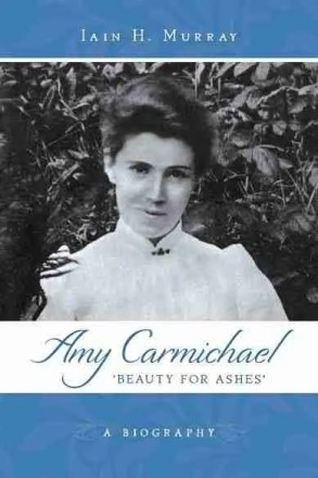 Amy Carmichael Missionary India Iain H. Murray Christian Books Banner of Truth Trust Theological
