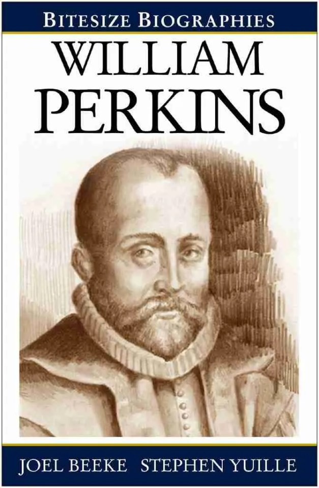 Life of William Perkins by Joel Beeke J. Stephen Yuille Puritan Christian Theological Books