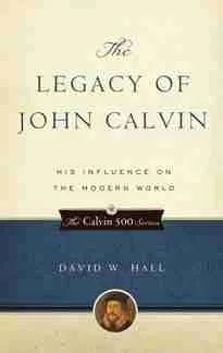 The Legacy of John Calvin Christian Books