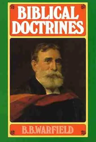 Biblical Doctrines by B B Warfield Banner of Truth