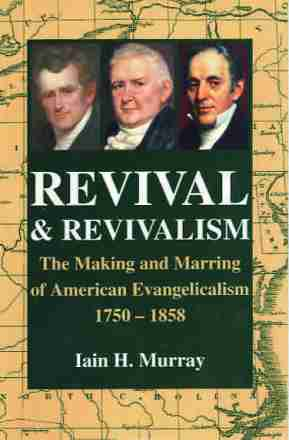 Revival and Revivalism Iain Murray Banner of Truth