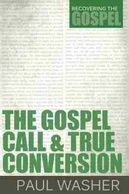 The Gospel Call True Conversion Paul Washer RHB