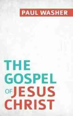 The Gospel of Jesus Christ by Paul Washer RHB