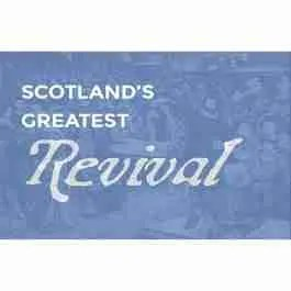 Scotland's Greatest Revival Reformation Trust Scotland