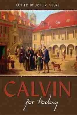 Calvin for today JOEL BEEKE