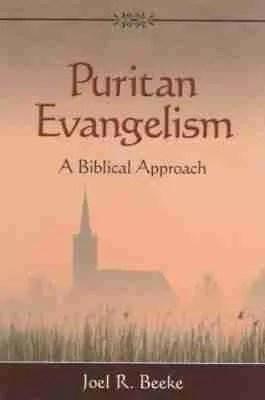 Puritan Evangelism by Joel Beeke Reformation Heritage