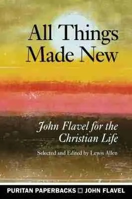John Flavel for the Christian Life Banner of Truth Puritan