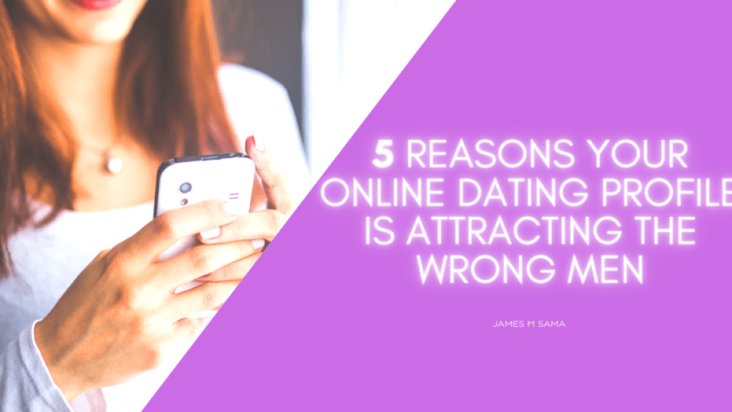 3-reasons-your-online-dating-profile-is-attracting-the-wrong-men-1