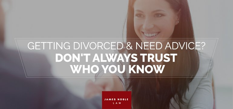Getting Divorced and Need Advice? Don't Always Trust Who You Know