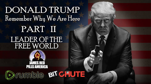 [Part 2] REMEMBER WHY WE ARE HERE! Pro-Trump Series: President Trump - LEADER OF THE FREE WORLD