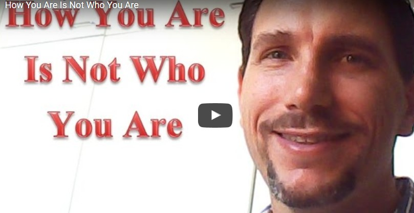 How You Are Is Not Who You Are