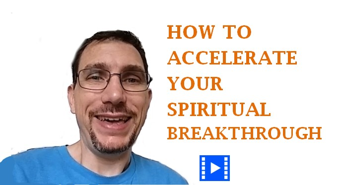 How To Accelerate Your Spiritual Breakthrough