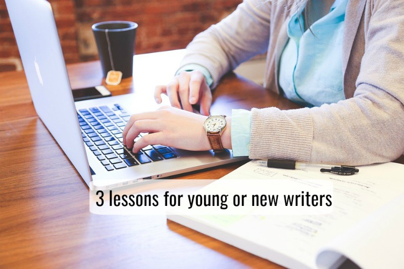 3 lessons for young or new writers