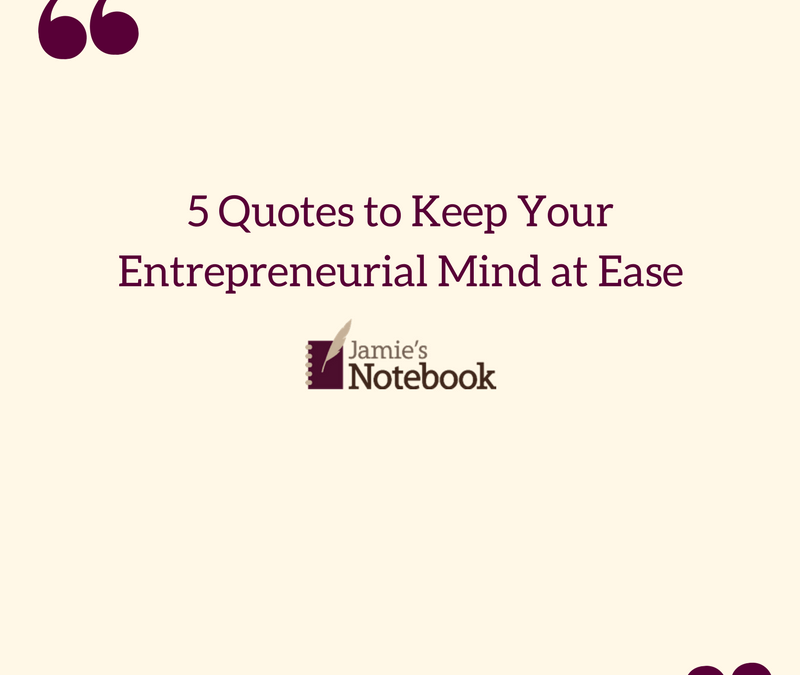 5 Quotes to Keep Your Entrepreneurial Mind at Ease