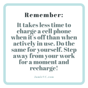 It takes less time to charge a cell phone when it's off than when actively in use. Do the same for yourself. Step away from yourwork for a moment and recharge!